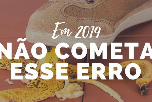 Em 2019 não cometa esse erro