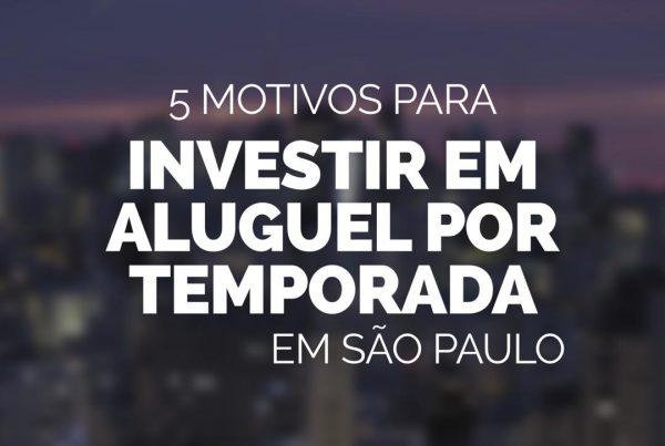 5 Motivos investir aluguel temporada São Paulo